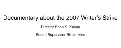 Pencils Down!  Documentary about the 2007 Writer's Strike Director Brian S. Kalata Sound Supervisor Bill Jenkins Lucky Coffee Productions